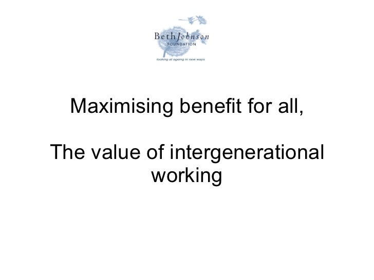 Maximising benefit for all, The value of intergenerational working