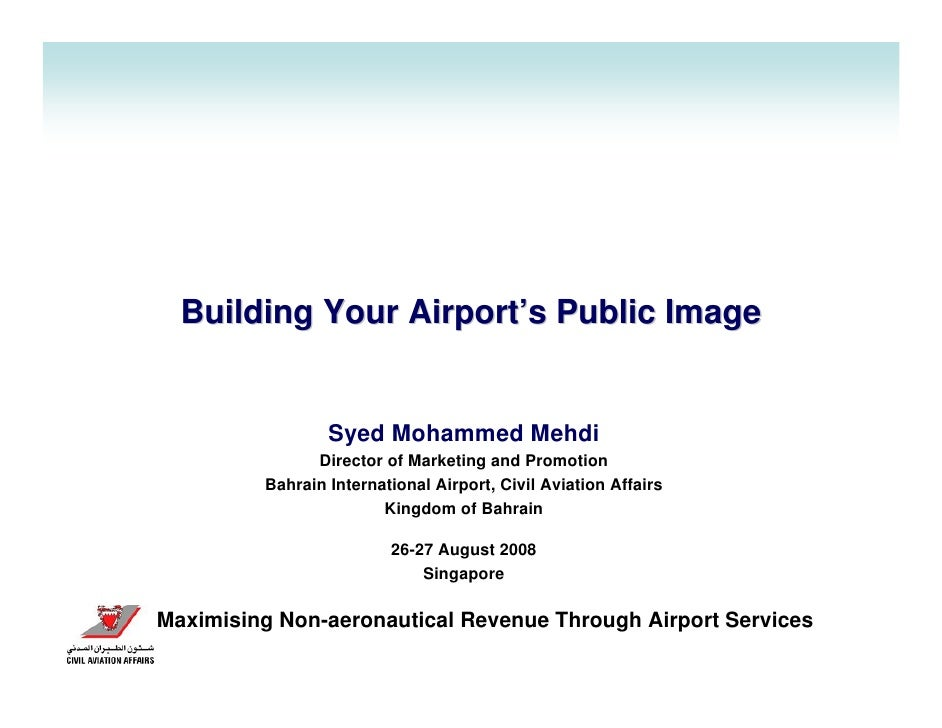 Building Your Airport's Public Image                    Syed Mohammed Mehdi                Director of Marketing and Promo...