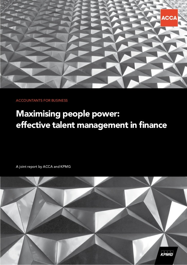 ACCOUNTANTS FOR BUSINESSMaximising people power:effective talent management in financeA joint report by ACCA and KPMG