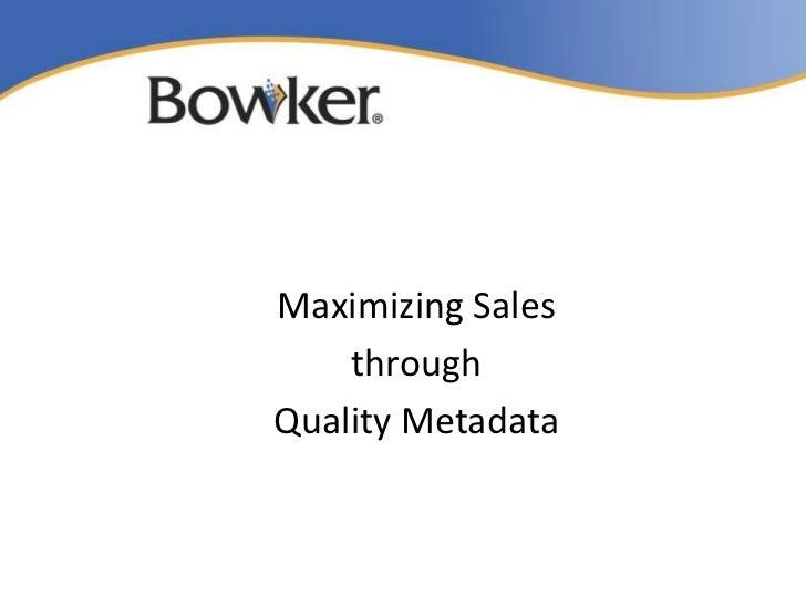 Maximizing Sales    throughQuality Metadata