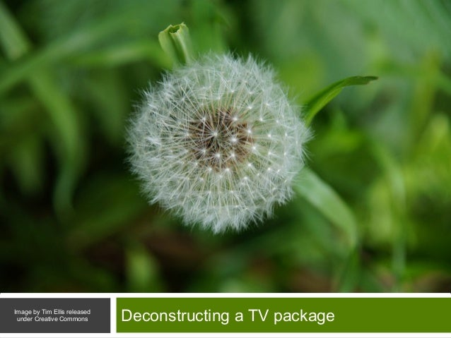 RELEASING VIDEO ELEMENTS FOR OTHERS TO USE Deconstructing a TV packageImage by Tim Ellis released under Creative Commons