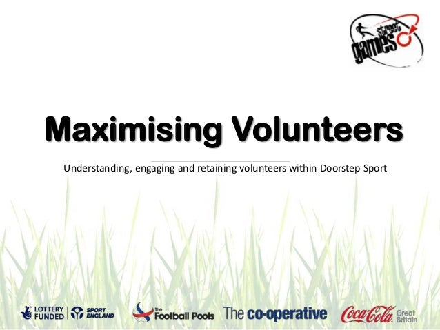 Maximising Volunteers Understanding, engaging and retaining volunteers within Doorstep Sport