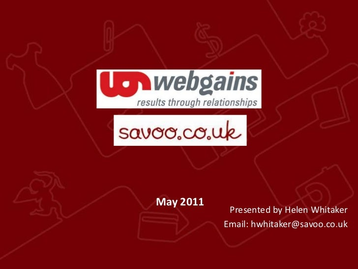 May 2011<br />Presented by Helen Whitaker<br />Email: hwhitaker@savoo.co.uk<br />