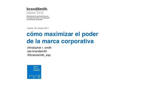 Maximising brand performance  through innovation, management  & marketing strategies  madrid, 23 octubre 2014  cómo maximi...