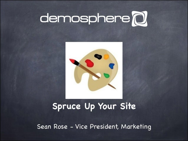 Spruce Up Your Site Sean Rose - Vice President, Marketing