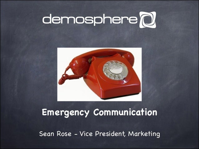 Emergency Communication Sean Rose - Vice President, Marketing