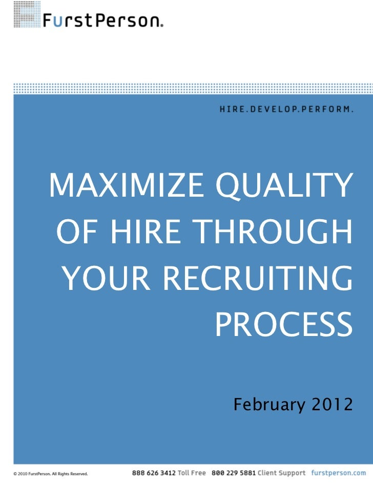 MAXIMIZE QUALITY    OF HIRE THROUGH    YOUR RECRUITING             PROCESS             February 2012                 ...