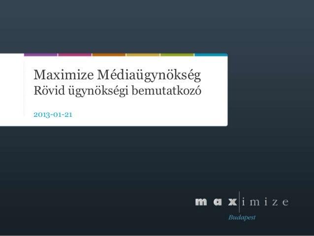 Maximize MédiaügynökségRövid ügynökségi bemutatkozó2013-01-21
