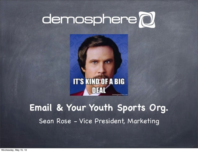 Email & Your Youth Sports Org.Sean Rose - Vice President, MarketingWednesday, May 15, 13