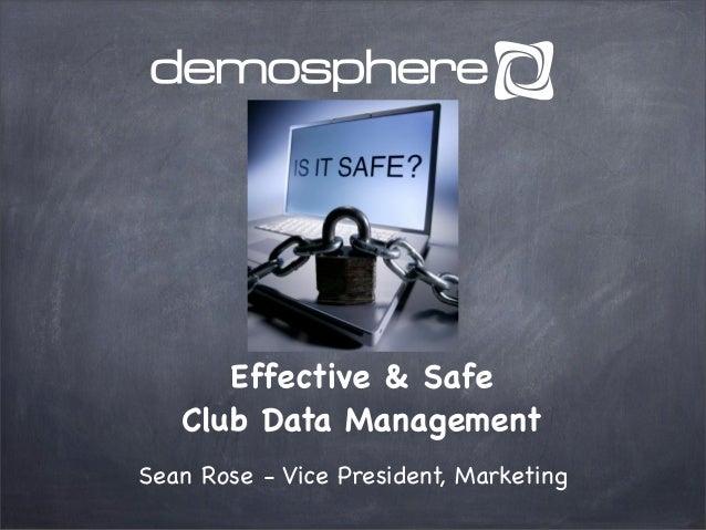 Effective & Safe Club Data Management Sean Rose - Vice President, Marketing