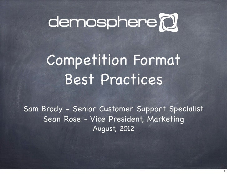 Competition Format       Best PracticesSam Brody - Senior Customer Support Specialist    Sean Rose - Vice President, Marke...