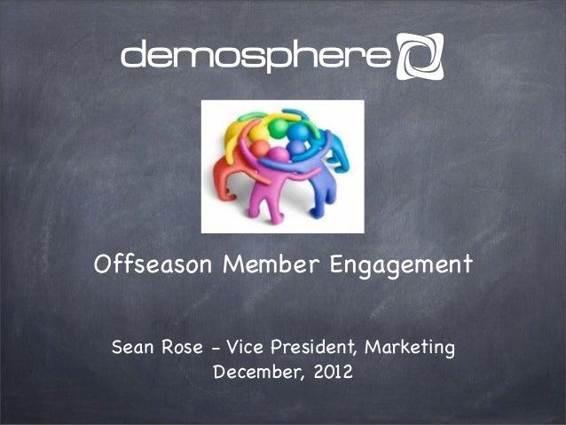 Offseason Member Engagement Sean Rose - Vice President, Marketing           December, 2012