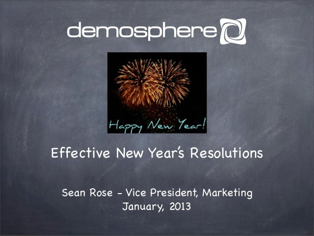 Effective New Year's Resolutions Sean Rose - Vice President, Marketing            January, 2013