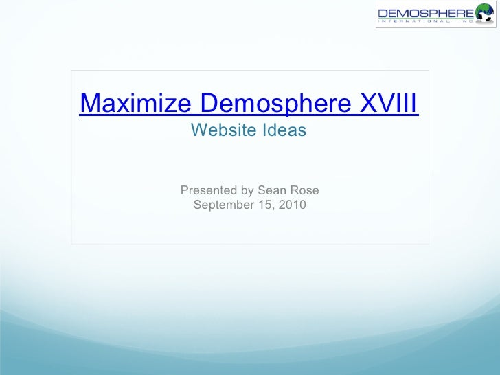 Maximize Demosphere XVIII         Website Ideas          Presented by Sean Rose          September 15, 2010