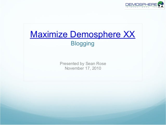 Maximize Demosphere XX Blogging Presented by Sean Rose November 17, 2010