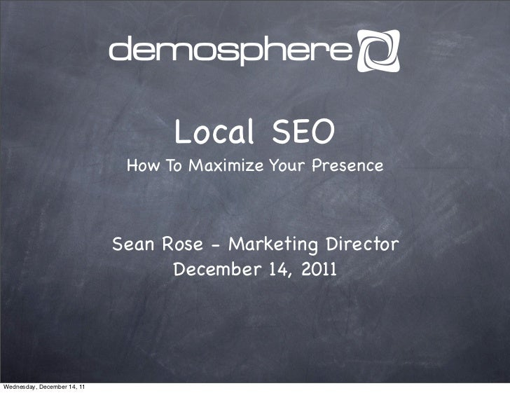 Local SEO                              How To Maximize Your Presence                             Sean Rose - Marketing Dir...