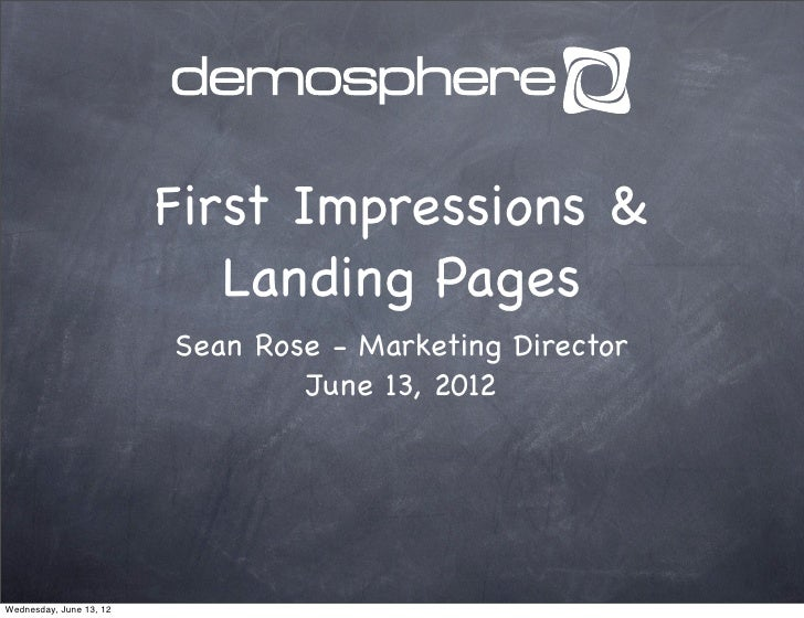First Impressions &                            Landing Pages                         Sean Rose - Marketing Director       ...