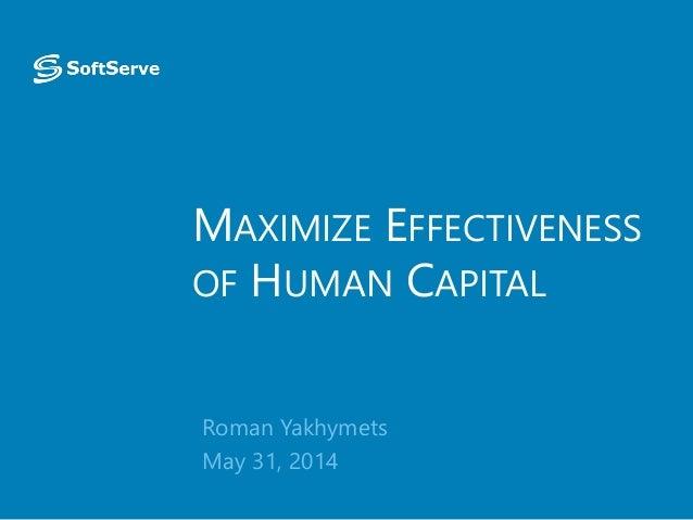 MAXIMIZE EFFECTIVENESS OF HUMAN CAPITAL Roman Yakhymets May 31, 2014