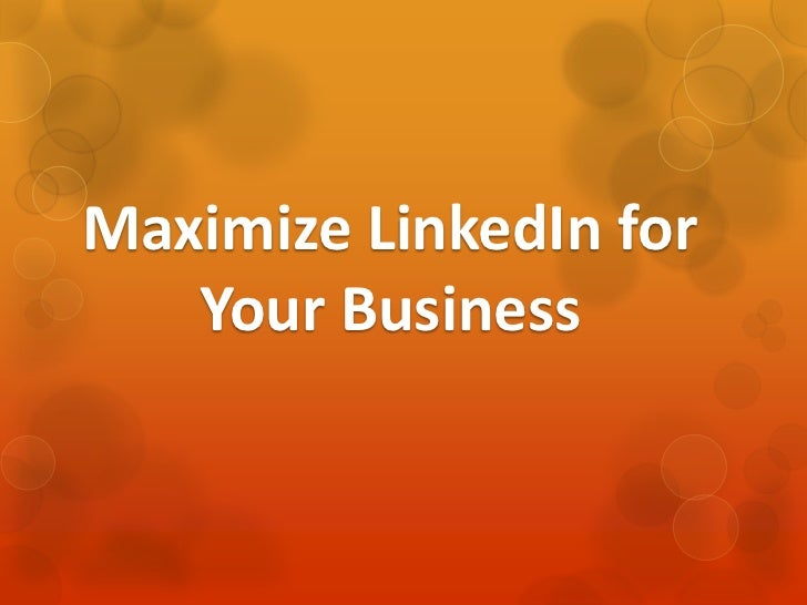 Maximize LinkedIn for   Your Business