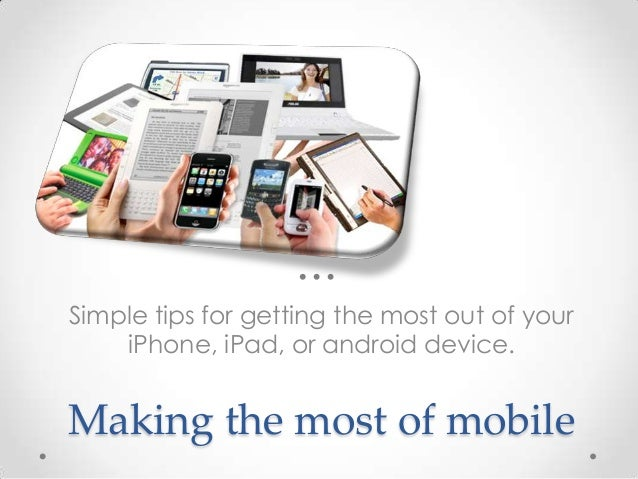 Simple tips for getting the most out of your iPhone, iPad, or android device.  Making the most of mobile