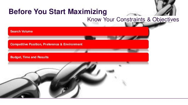 Before You Start Maximizing                                                 Know Your Constraints & ObjectivesSearch Volum...
