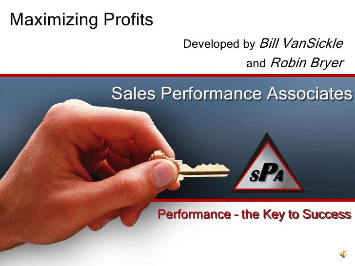 Maximizing Profits<br />Developed by Bill VanSickle<br />and Robin Bryer<br />Sales Performance Associates<br />SPA<br />S...