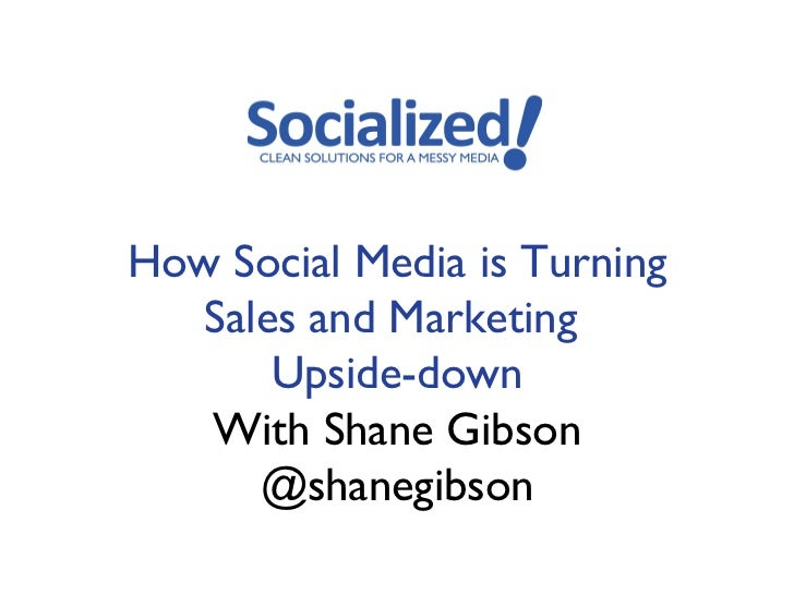 How Social Media is Turning   Sales and Marketing       Upside-down   With Shane Gibson      @shanegibson