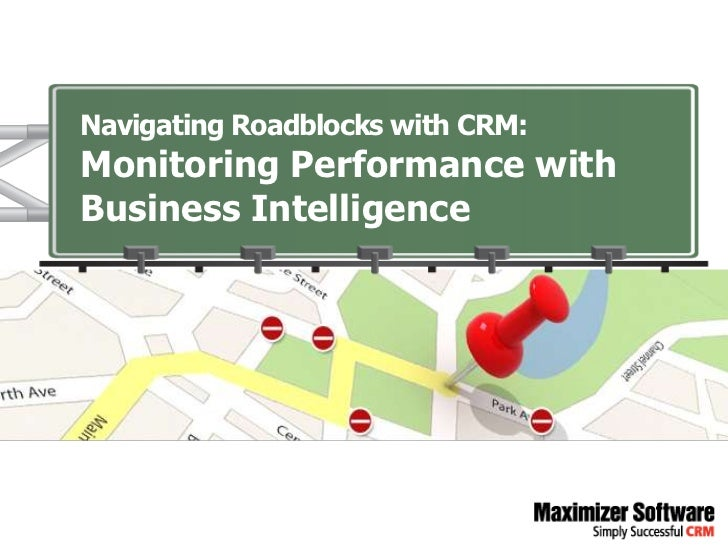 Navigating Roadblocks with CRM:Monitoring Performance withBusiness Intelligence
