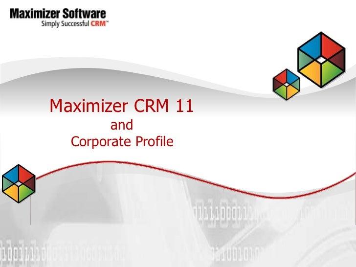 Maximizer CRM 11        and  Corporate Profile