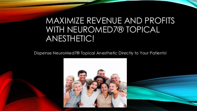 MAXIMIZE REVENUE AND PROFITS WITH NEUROMED7® TOPICAL ANESTHETIC! Dispense NeuroMed7® Topical Anesthetic Directly to Your P...