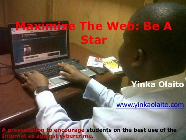 Maximize The Web: Be A             Star                                           Yinka Olaito                            ...