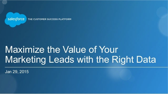 Maximize the Value of Your Marketing Leads with the Right Data Jan 29, 2015