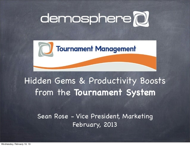 Hidden Gems & Productivity Boosts                      from the Tournament System                             Sean Rose - ...