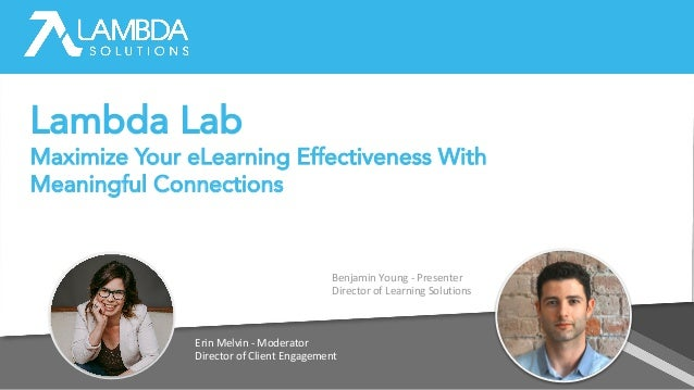 Erin Melvin - Moderator Director of Client Engagement Benjamin Young - Presenter Director of Learning Solutions Lambda Lab...