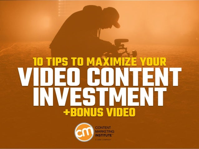 10 TIPS TO MAXIMIZE YOUR VIDEO CONTENT INVESTMENT+BONUS VIDEO