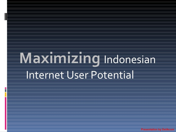 Maximizing   Indonesian Internet User Potential Presentation by Detikcom