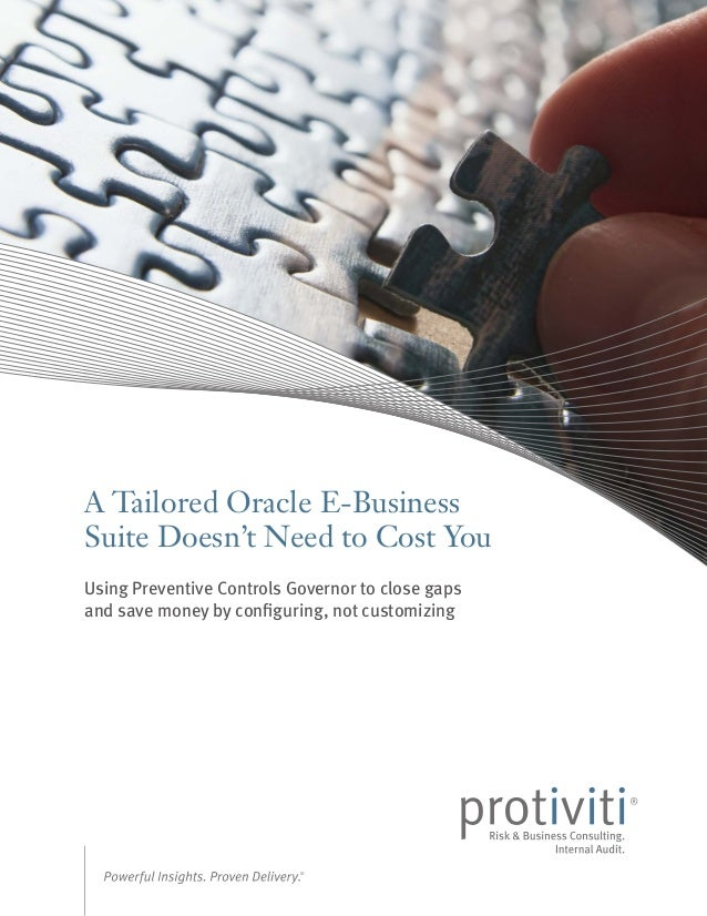 A Tailored Oracle E-Business Suite Doesn't Need to Cost You Using Preventive Controls Governor to close gaps and save mone...