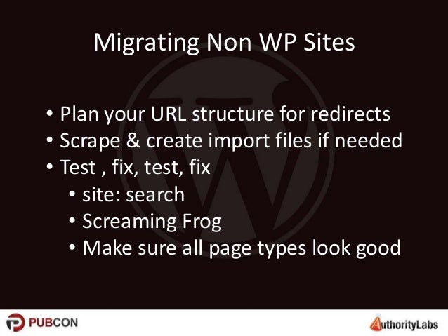 Migrating Non WP Sites • Plan your URL structure for redirects • Scrape & create import files if needed • Test , fix, test...