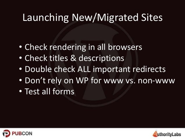 Launching New/Migrated Sites • Check rendering in all browsers • Check titles & descriptions • Double check ALL important ...
