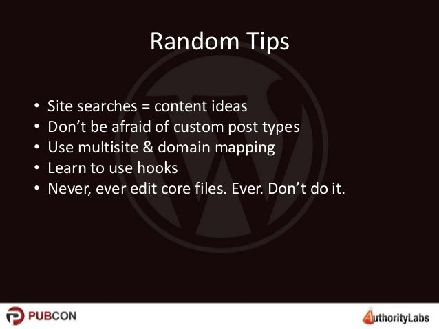 Random Tips • • • • •  Site searches = content ideas Don't be afraid of custom post types Use multisite & domain mapping L...