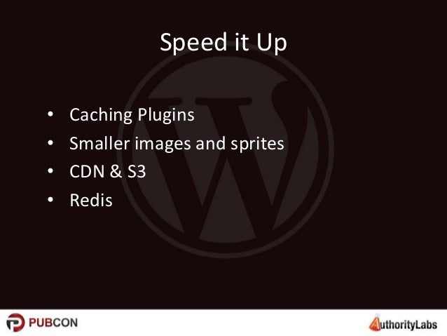 Speed it Up • • • •  Caching Plugins Smaller images and sprites CDN & S3 Redis