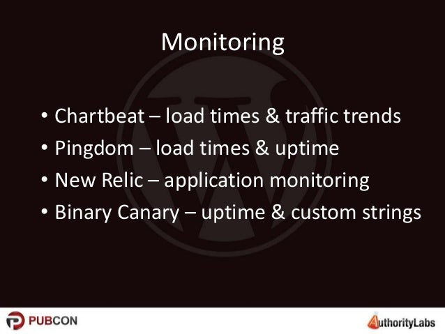 Monitoring • Chartbeat – load times & traffic trends • Pingdom – load times & uptime • New Relic – application monitoring ...