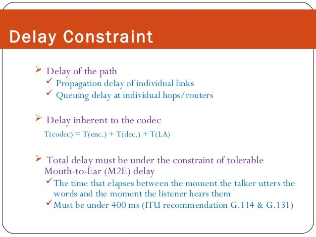 Delay Constraint  Delay of the path   Propagation delay of individual links  Queuing delay at individual hops/routers  ...