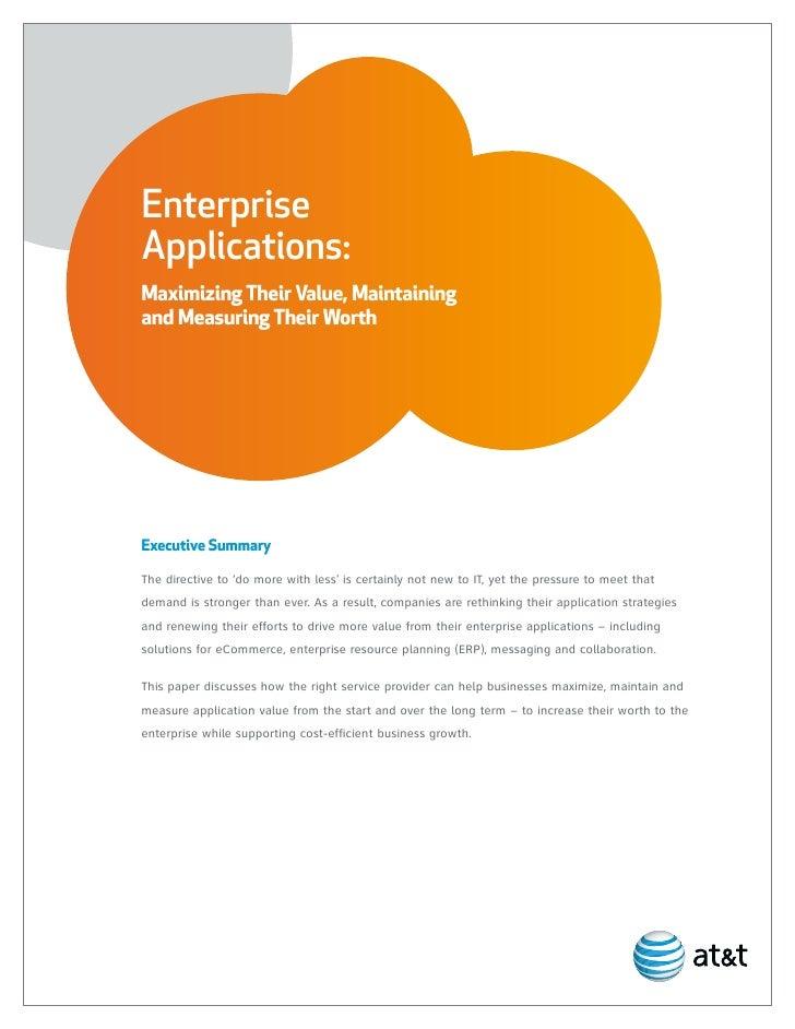 EnterpriseApplications:Maximizing Their Value, Maintainingand Measuring Their WorthExecutive SummaryThe directive to 'do m...
