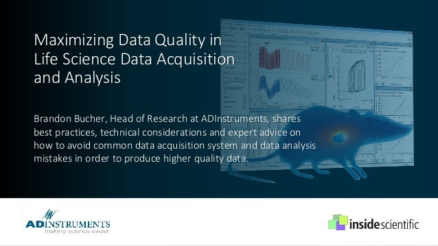 Maximizing Data Quality in Life Science Data Acquisition and Analysis Brandon Bucher, Head of Research at ADInstruments, s...