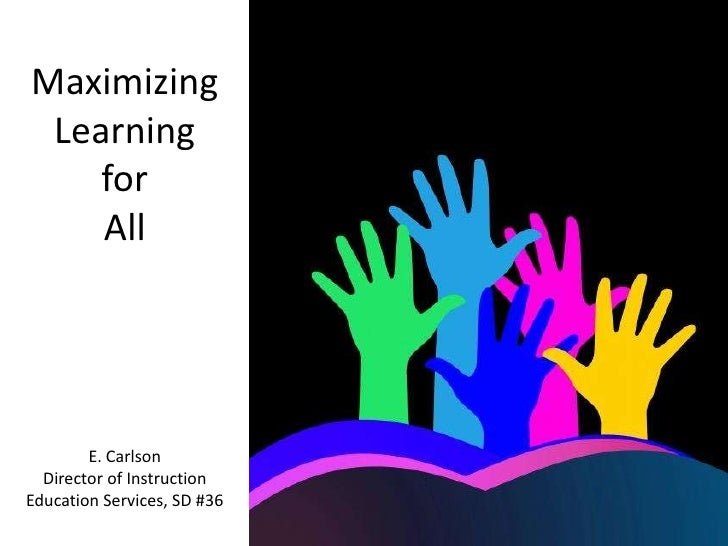 Maximizing LearningforAllE. CarlsonDirector of InstructionEducation Services, SD #36<br />