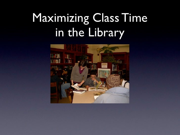 Maximizing Class Time   in the Library