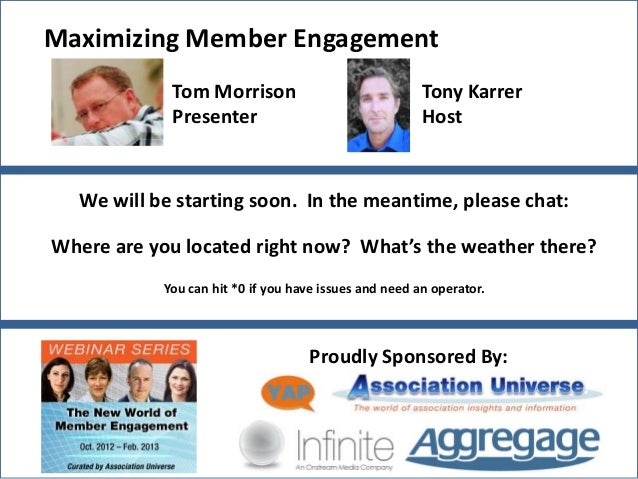 Maximizing Member Engagement            Tom Morrison                               Tony Karrer            Presenter       ...