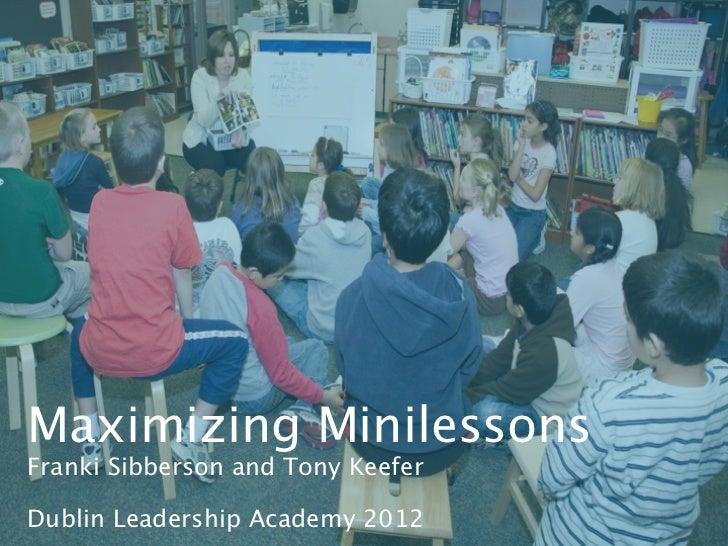 Maximizing MinilessonsFranki Sibberson and Tony KeeferDublin Leadership Academy 2012