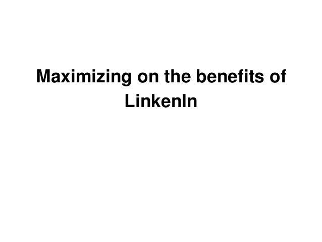 Maximizing on the benefits of LinkenIn